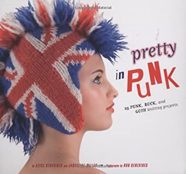 Pretty in Punk: 25 Punk, Rock, and Goth Knitting Projects 9780811857444