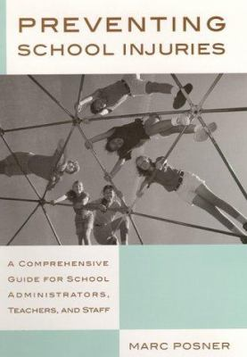 Preventing School Injuries: A Comprehensive Guide for School Administrators, Teachers, and Staff 9780813527482