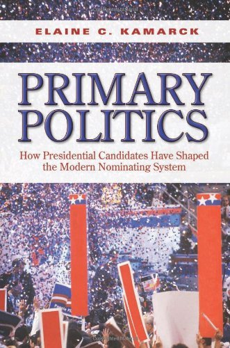 Primary Politics: How Presidential Candidates Have Shaped the Modern Nominating System 9780815702924