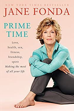 Prime Time: Love, Health, Sex, Fitness, Friendship, Spirit: Making the Most of All of Your Life 9780812978582