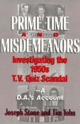 Prime Time and Misdemeanors: Investigating the 1950s TV Quiz Scandal: A D.A.'s Account 9780813517537