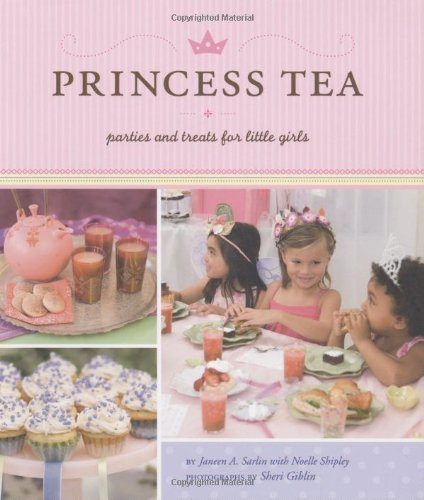 Princess Tea: Parties and Treats for Little Girls 9780811861779