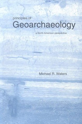 Principles of Geoarchaeology: A North American Perspective 9780816517701