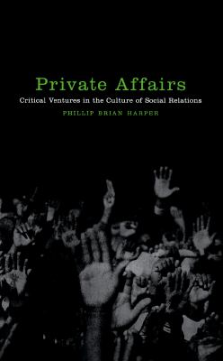 Private Affairs: Critical Ventures in the Culture of Social Relations 9780814735947