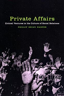 Private Affairs: Critical Ventures in the Culture of Social Relations 9780814735930