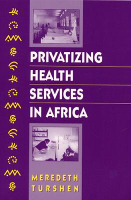 Privatizing Health Services in Africa 9780813525815