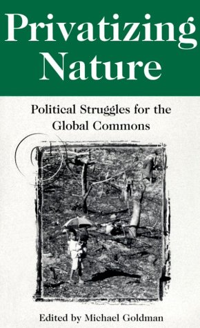 Privatizing Nature: Political Struggles for the Global Commons 9780813525549