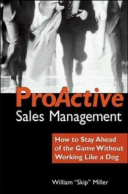 Proactive Sales Management: How to Lead, Motivate, and Stay Ahead of the Game 9780814405451