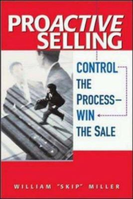 Proactive Selling: Control the Process -- Win the Sale 9780814407646