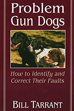 Problem Gun Dogs: How to Identify and Correct Their Faults 9780811726399