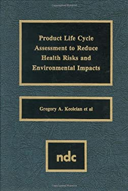 Product Life Cycle Assessment to Reduce Health Risks and Envproduct Life Cycle Assessment to Reduce Health Risks and Environmental Impacts Ironmental 9780815513544