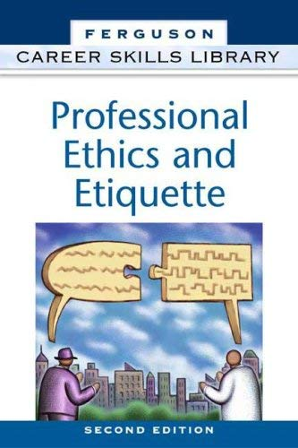 Professional Ethics and Etiquette 9780816055234