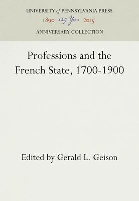 Professions and the French State, 1700-1900