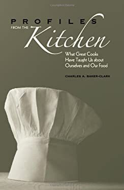 Profiles from the Kitchen: What Great Cooks Have Taught Us about Ourselves and Our Food 9780813123981