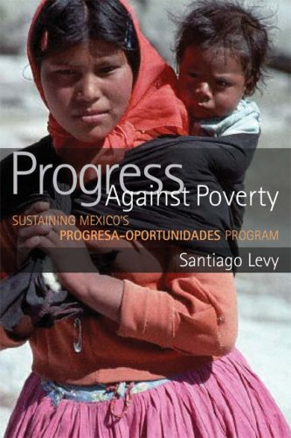 Progress Against Poverty: Sustaining Mexico's Progresa-Oportunidades Program 9780815752219