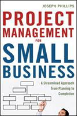 Project Management for Small Business: A Streamlined Approach from Planning to Completion 9780814417676