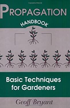 Propagation Handbook: Basic Techniques for Gardeners 9780811730655