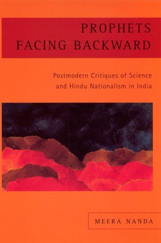 Prophets Facing Backward: Postmodern Critiques of Science and Hindu Nationalism in India 9780813533582
