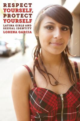Respect Yourself, Protect Yourself: Latina Girls and Sexual Identity 9780814733172