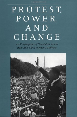 Protest, Power, and Change: An Encyclopedia of Nonviolent Action from ACT-Up to Women's Suffrage 9780815309130