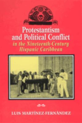 Protestantism and Political Conflict in the Ninteenth-Century Hispanic Caribbean 9780813529943