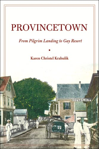 Provincetown: From Pilgrim Landing to Gay Resort 9780814747612