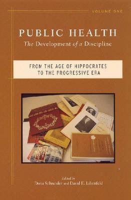 Public Health, Volume 1: The Development of a Discipline: From the Age of Hippocrates to the Progressive Era