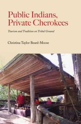 Public Indians, Private Cherokees: Tourism and Tradition on Tribal Ground 9780817355135