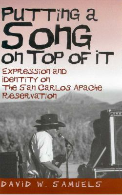 Putting a Song on Top of It: Expression and Identity on the San Carlos Apache Reservation 9780816523795