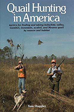 Quail Hunting in America: Tactics for Finding and Taking Bobwhite, Valley, Gamble, Mountain, Scaled, and Mearns Quail by Season and Habitat 9780811712774
