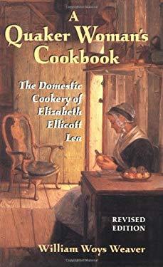 Quaker Woman's Cookbook: The Domestic Cookery of Elizabeth Ellicott Lea 9780811700733