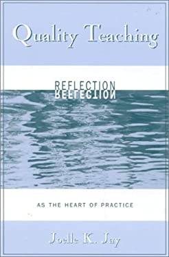 Quality Teaching: Reflection as the Heart of Practice 9780810847156
