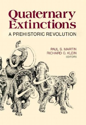 Quaternary Extinctions: A Prehistoric Revolution 9780816511006