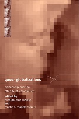 Queer Globalizations: Citizenship and the Afterlife of Colonialism 9780814716243