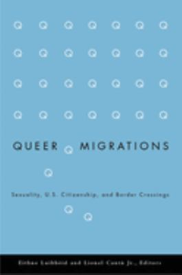 Queer Migrations: Sexuality, U.S. Citizenship, and Border Crossings 9780816644667