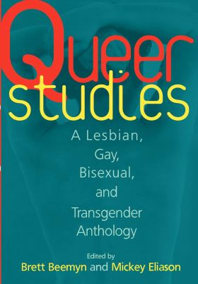 Queer Studies: A Lesbian, Gay, Bisexual, and Transgender Anthology 9780814712580