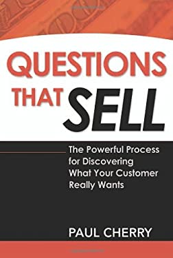Questions That Sell: The Powerful Process for Discovering What Your Customer Really Wants 9780814473399