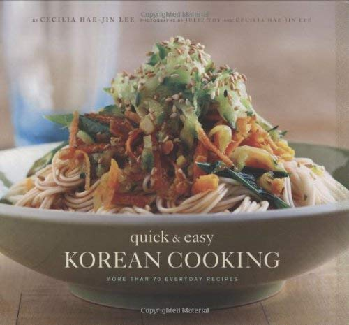 Quick & Easy Korean Cooking: More Than 70 Everyday Recipes 9780811861465