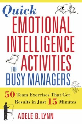 Quick Emotional Intelligence Activities for Busy Managers: 50 Team Exercises That Get Results in Just 15 Minutes 9780814408957