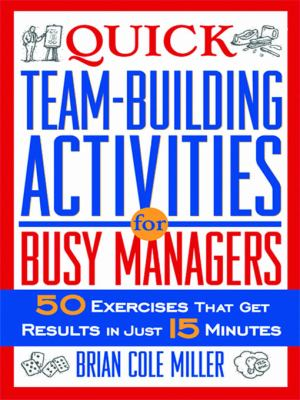 Quick Team-Building Activities for Busy Managers: 50 Exercises That Get Results in Just 15 Minutes 9780814472019