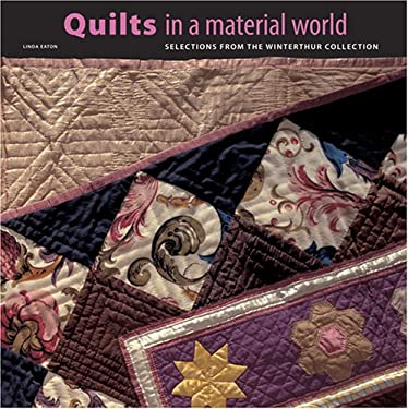 Quilts in a Material World: Selections from the Winterthur Collection 9780810930124