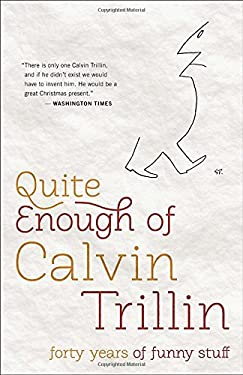 Quite Enough of Calvin Trillin: Forty Years of Funny Stuff 9780812982213