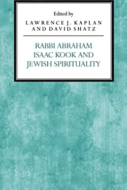 Rabbi Abraham Isaac Kook and Jewish Spirituality 9780814746530