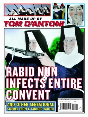 Rabid Nun Infects Entire Convent: And Other Sensational Stories from a Tabloid Writer 9780812975185
