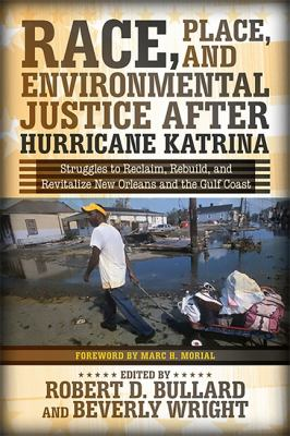 Race, Place, and Environmental Justice After Hurricane Katrina: Struggles to Reclaim, Rebuild, and Revitalize New Orleans and the Gulf Coast 9780813344249
