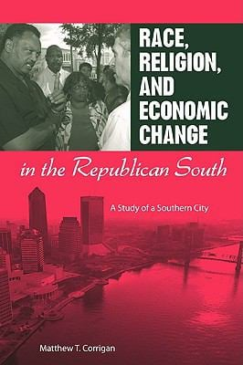 Race, Religion, and Economic Change in the Republican South: A Study of a Southern City 9780813033143