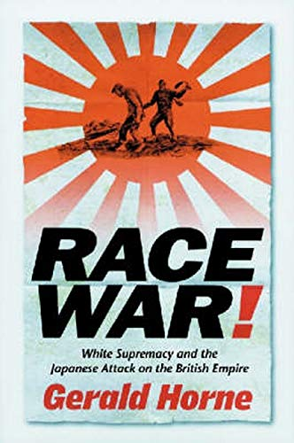 Race War!: White Supremacy and the Japanese Attack on the British Empire 9780814736401