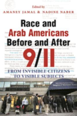 Race and Arab Americans Before and After 9/11: From Invisible Citizens to Visible Subjects 9780815631774