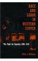 Race and Labor in Western Copper: The Fight for Equality, 1896-1918 9780816514779