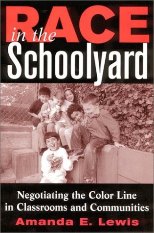 Race in the Schoolyard: Negotiating the Color Line in Classrooms and Communities 9780813532257